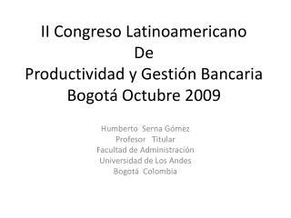 II Congreso Latinoamericano De Productividad y Gesti n Bancaria Bogot  Octubre 2009