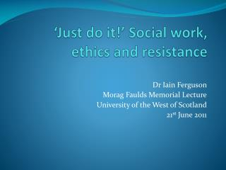 Just do it  Social work, ethics and resistance