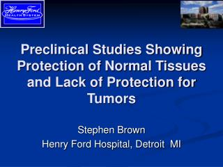 Preclinical Studies Showing Protection of Normal Tissues and Lack of Protection for Tumors