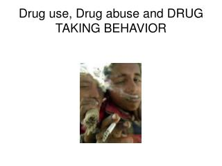 Drug use, Drug abuse and DRUG TAKING BEHAVIOR
