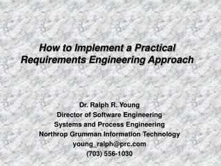 Dr. Ralph R. Young Director of Software Engineering Systems and Process Engineering Northrop Grumman Information Technol