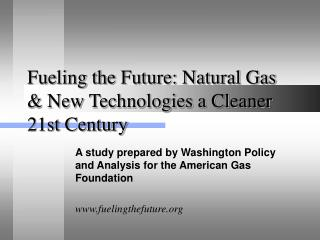 Fueling the Future: Natural Gas  New Technologies a Cleaner  21st Century