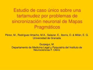 Estudio de caso  nico sobre una tartamudez por problemas de  sincronizaci n neuronal de Mapas Pragm ticos