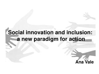 Social innovation and inclusion:  a new paradigm for action     Ana Vale