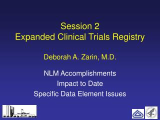 Session 2 Expanded Clinical Trials Registry  Deborah A. Zarin, M.D.