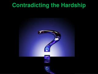 Contradicting the Hardship