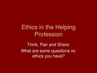 Ethics in the Helping Profession
