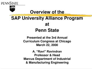 Overview of the SAP University Alliance Program at  Penn State  Presented at the 3rd Annual Curriculum Congress at Chica