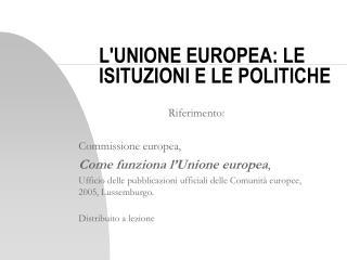 LUNIONE EUROPEA: LE ISITUZIONI E LE POLITICHE