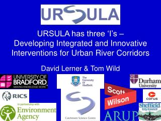 URSULA has three  I s    Developing Integrated and Innovative Interventions for Urban River Corridors