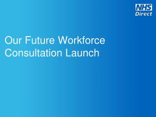 Our Future Workforce  Consultation Launch