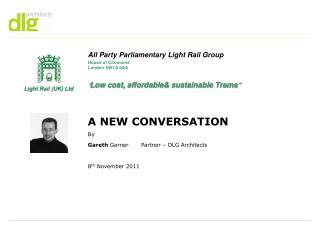 A NEW CONVERSATION  By  Gareth Gerner Partner   DLG Architects    8th November 2011