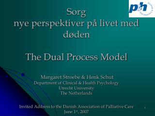 Sorg nye perspektiver p  livet med d den  The Dual Process Model   Margaret Stroebe  Henk Schut Department of Clinical