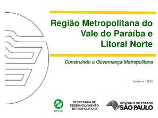 Regi o Metropolitana do Vale do Para ba e Litoral Norte  Construindo a Governan a Metropolitana   fevereiro