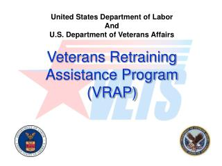 United States Department of Labor And  U.S. Department of Veterans Affairs  Veterans Retraining  Assistance Program VRAP