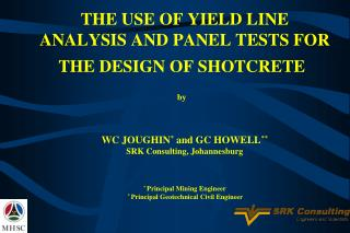THE USE OF YIELD LINE ANALYSIS AND PANEL TESTS FOR THE DESIGN OF SHOTCRETE  by   WC JOUGHIN and GC HOWELL  SRK Consultin