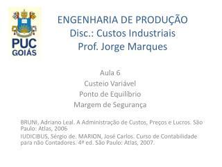 ENGENHARIA DE PRODU  O Disc.: Custos Industriais Prof. Jorge Marques