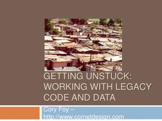GETTING unstuck: working with legacy code and data