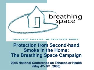 Protection from Second-hand Smoke in the Home:  The Breathing Space Campaign  2005 National Conference on Tobacco or Hea