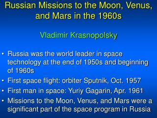 Russian Missions to the Moon, Venus, and Mars in the 1960s  Vladimir Krasnopolsky
