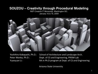Yoshihiro Kobayashi, Ph.D.:   School of Architecture and Landscape Arch. Peter Wonka, Ph.D.:  Dept. of CS and Engineerin