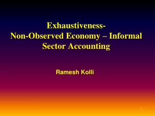 Exhaustiveness- Non-Observed Economy   Informal Sector Accounting