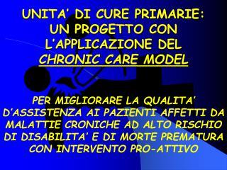 UNITA  DI CURE PRIMARIE: UN PROGETTO CON L APPLICAZIONE DEL CHRONIC CARE MODEL