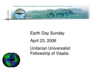 Earth Day Sunday April 23, 2006 Unitarian Universalist Fellowship of Visalia
