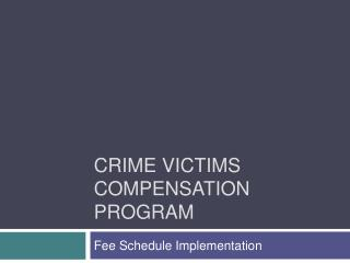 CRIME VICTIMS COMPENSATION PROGRAM