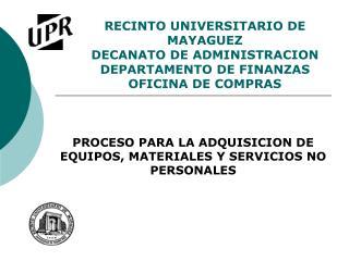 RECINTO UNIVERSITARIO DE MAYAGUEZ DECANATO DE ADMINISTRACION DEPARTAMENTO DE FINANZAS OFICINA DE COMPRAS