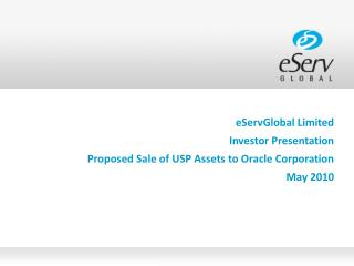 EServGlobal Limited Investor Presentation Proposed Sale of USP Assets to Oracle Corporation May 2010