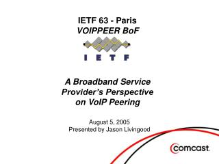 IETF 63 - Paris VOIPPEER BoF     A Broadband Service  Provider s Perspective on VoIP Peering