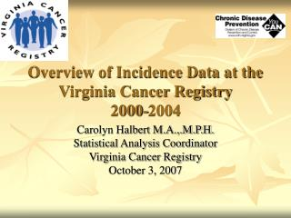 Overview of Incidence Data at the Virginia Cancer Registry 2000-2004
