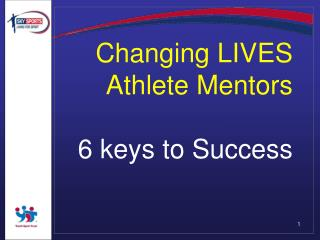Changing LIVES Athlete Mentors  6 keys to Success