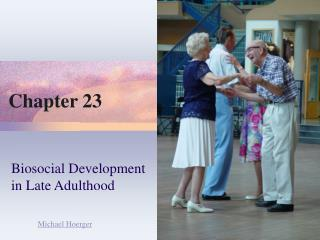Biosocial Development  in Late Adulthood