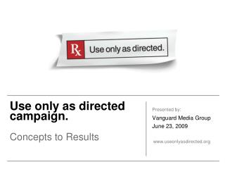Use only as directed campaign.   Concepts to Results