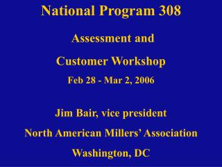National Program 308  Assessment and Customer Workshop Feb 28 - Mar 2, 2006  Jim Bair, vice president North American Mil