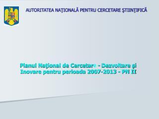 Planul National de Cercetare - Dezvoltare si Inovare pentru perioada 2007-2013 - PN II