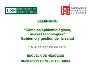 SEMINARIO     Cambios epidemiol gicos, nuevas tecnolog as   Gobierno y gesti n de  la salud   1 al 4 de agosto de 2011