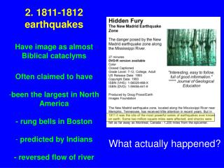 2. 1811-1812 earthquakes   Have image as almost Biblical cataclyms  Often claimed to have   been the largest in North Am