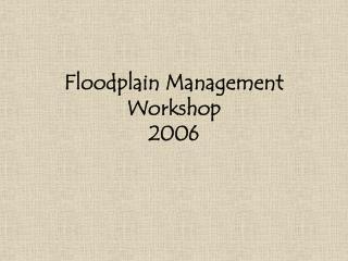 Floodplain Management Workshop 2006
