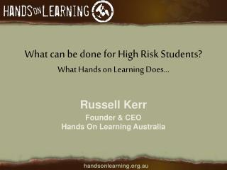 What can be done for High Risk Students What Hands on Learning Does...