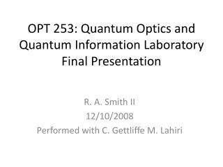 OPT 253: Quantum Optics and Quantum Information Laboratory Final Presentation