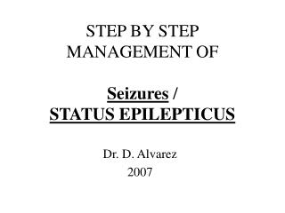 STEP BY STEP MANAGEMENT OF  Seizures