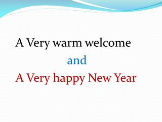 A Very warm welcome                    and   A Very happy New Year
