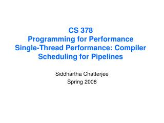 CS 378 Programming for Performance Single-Thread Performance: Compiler Scheduling for Pipelines