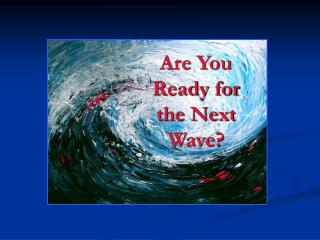 Are You Ready for the Next Wave