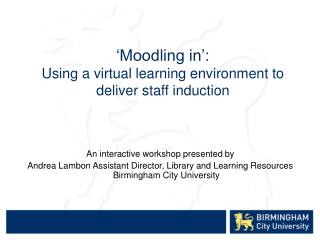 Moodling in :  Using a virtual learning environment to deliver staff induction