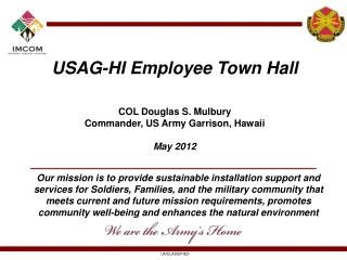 USAG-HI Employee Town Hall    COL Douglas S. Mulbury Commander, US Army Garrison, Hawaii  May 2012