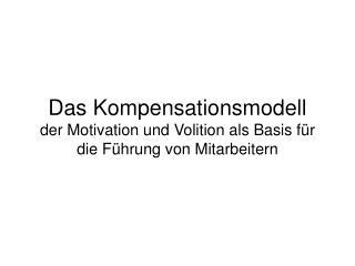 Das Kompensationsmodell der Motivation und Volition als Basis f r die F hrung von Mitarbeitern